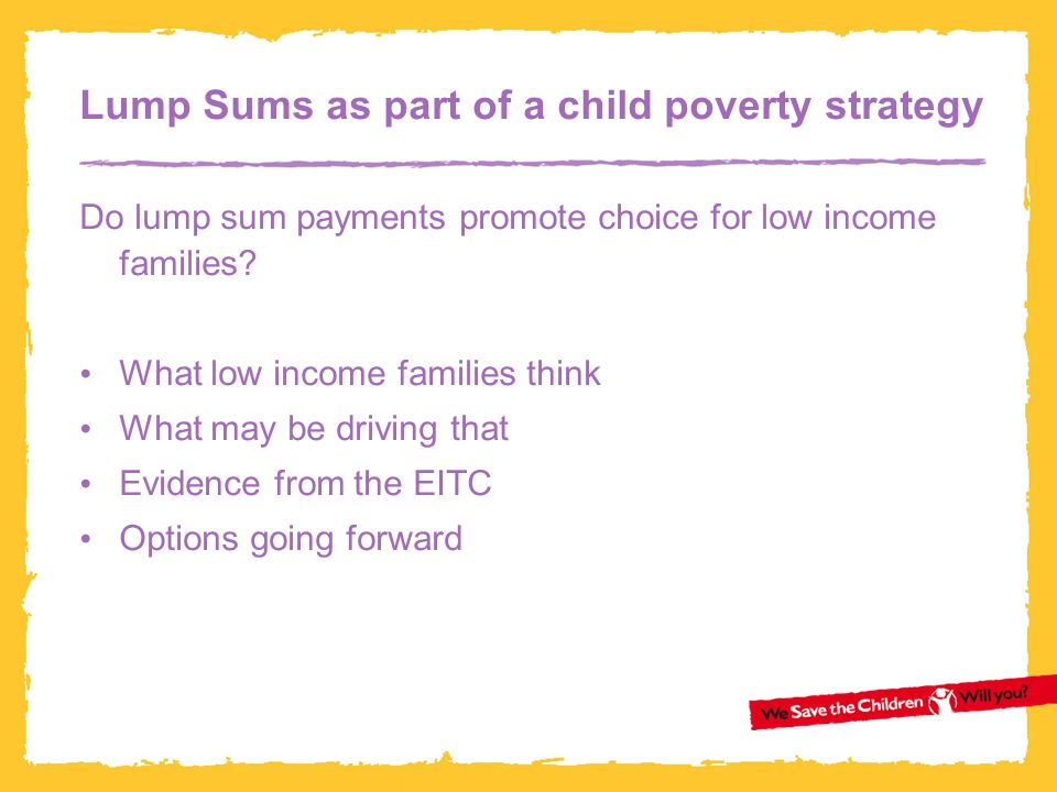 Lump Sums as part of a child poverty strategy Do lump sum payments promote choice for low income families.
