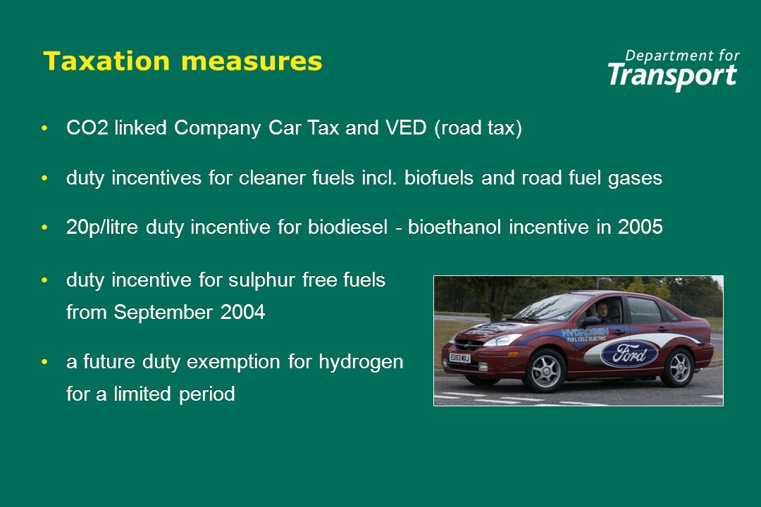 Taxation measures CO2 linked Company Car Tax and VED (road tax) duty incentives for cleaner fuels incl. biofuels and road fuel gases 20p/litre duty in