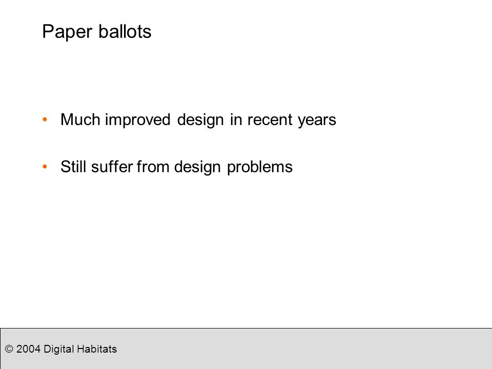 © 2004 Digital Habitats Paper ballots Much improved design in recent years Still suffer from design problems