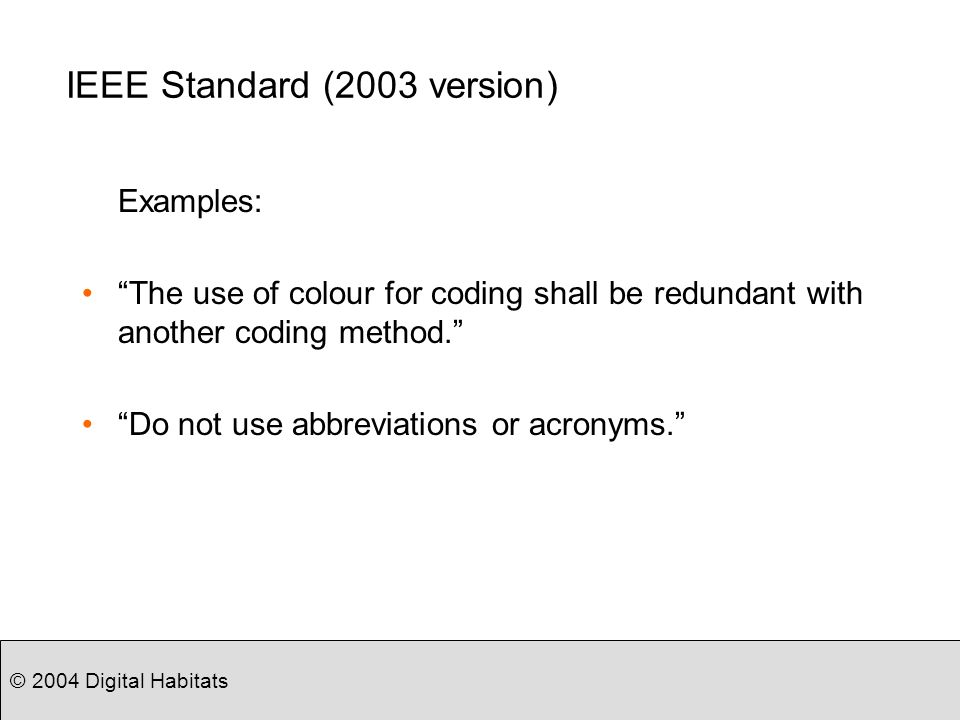 © 2004 Digital Habitats IEEE Standard (2003 version) Examples: The use of colour for coding shall be redundant with another coding method.