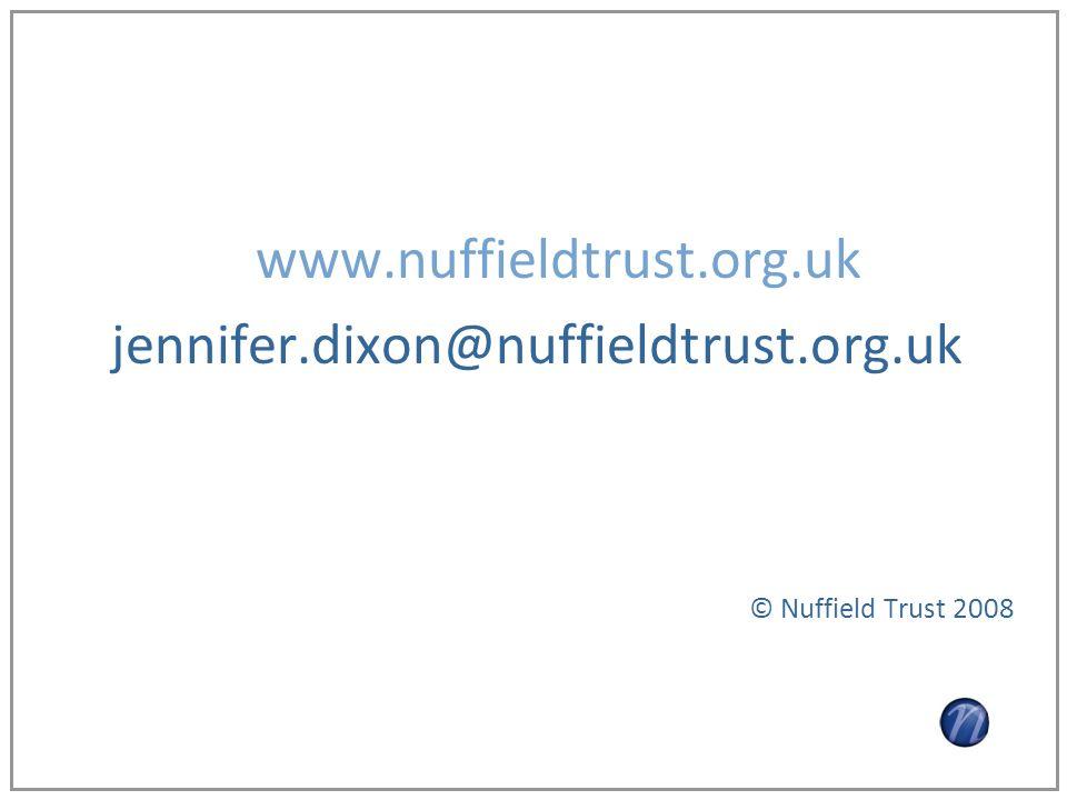 www.nuffieldtrust.org.uk jennifer.dixon@nuffieldtrust.org.uk © Nuffield Trust 2008