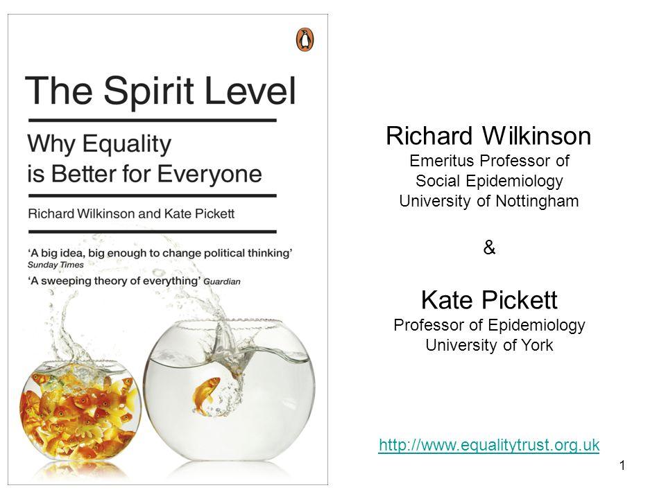 1 Richard Wilkinson Emeritus Professor of Social Epidemiology University of Nottingham & Kate Pickett Professor of Epidemiology University of York htt