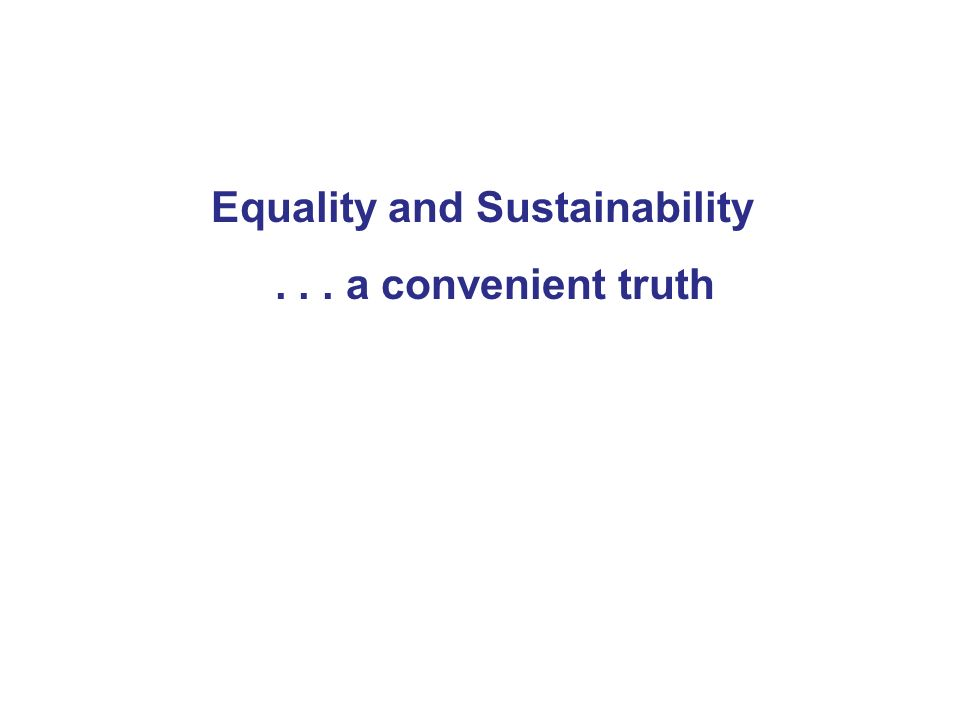 Equality and Sustainability... a convenient truth