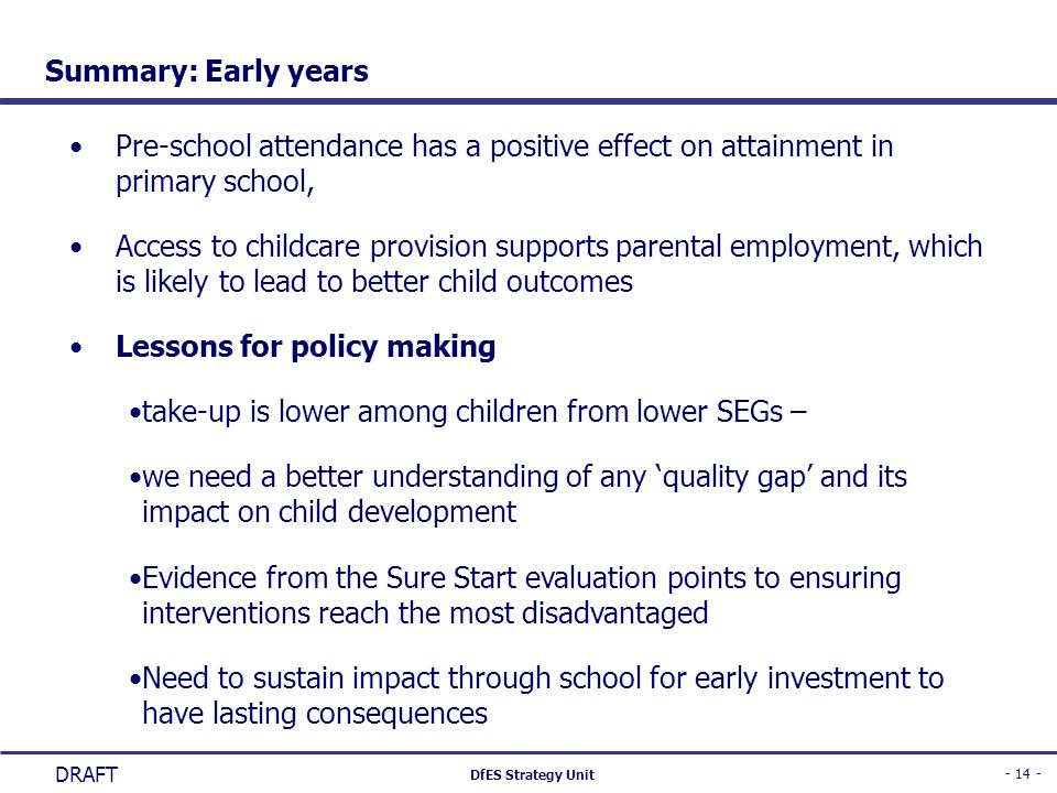 - 14 - DfES Strategy Unit DRAFT Summary: Early years Pre-school attendance has a positive effect on attainment in primary school, Access to childcare