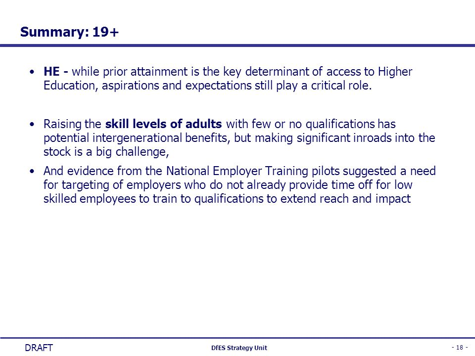 - 18 - DfES Strategy Unit DRAFT Summary: 19+ HE - while prior attainment is the key determinant of access to Higher Education, aspirations and expecta