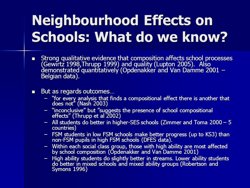 Neighbourhood Effects on Schools: What do we know? Strong qualitative evidence that composition affects school processes (Gewirtz 1998,Thrupp 1999) an