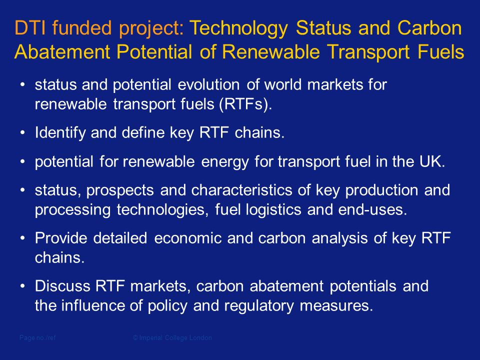 DTI funded project: Technology Status and Carbon Abatement Potential of Renewable Transport Fuels Page no./ref status and potential evolution of world markets for renewable transport fuels (RTFs).