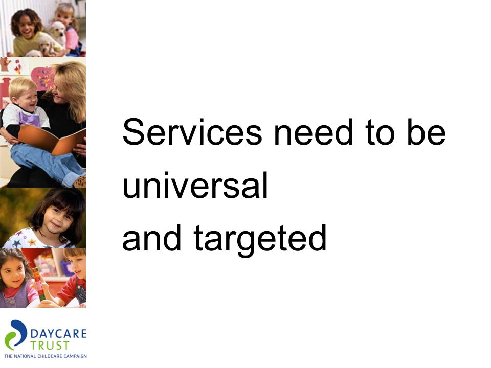 Services need to be universal and targeted