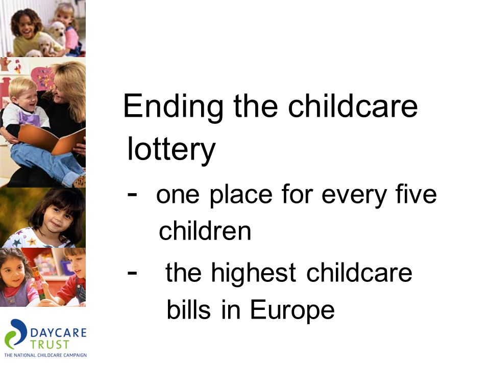 Ending the childcare lottery - one place for every five children - the highest childcare bills in Europe