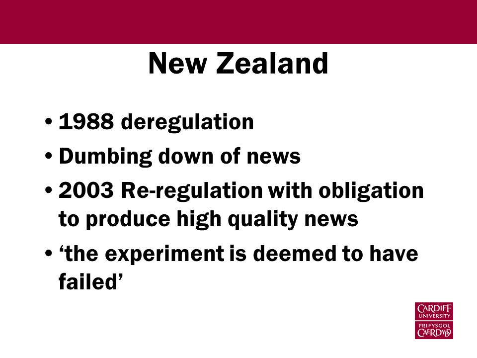 New Zealand 1988 deregulation Dumbing down of news 2003 Re-regulation with obligation to produce high quality news the experiment is deemed to have fa