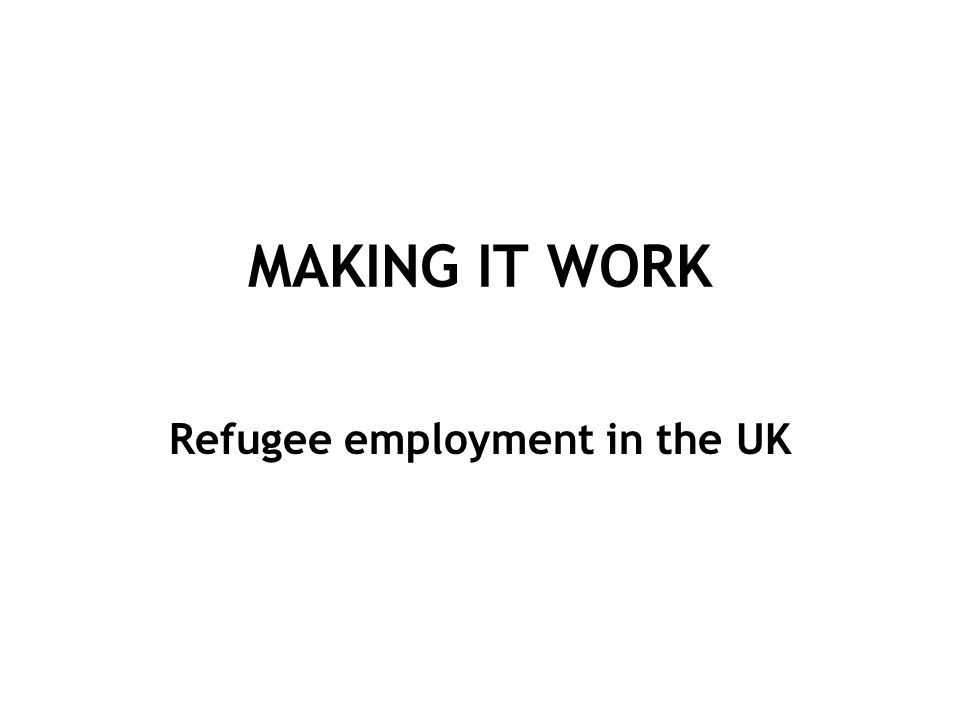 MAKING IT WORK Refugee employment in the UK