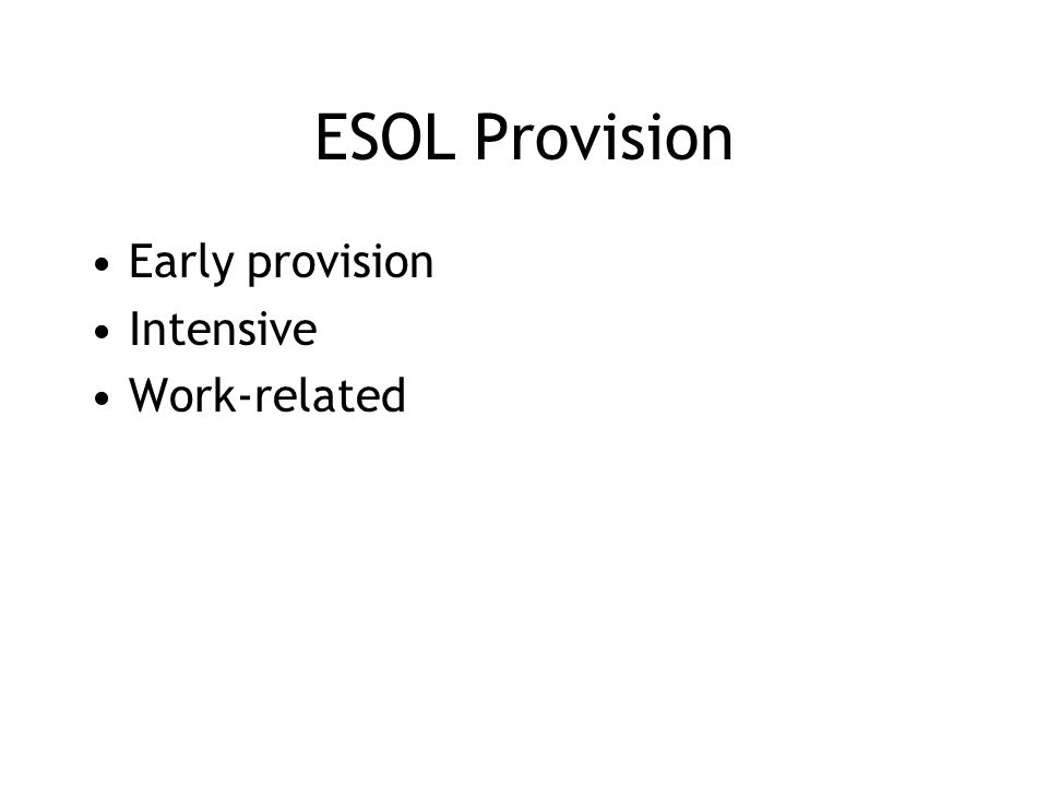 ESOL Provision Early provision Intensive Work-related