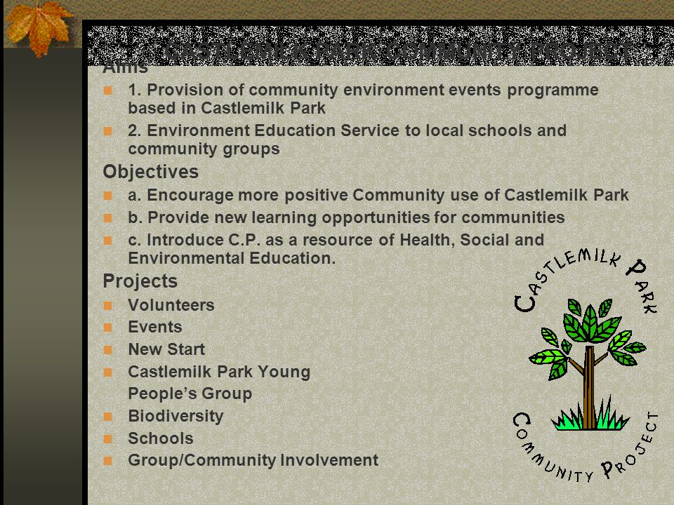 CASTLEMILK PARK COMMUNITY PROJECT Aims 1. Provision of community environment events programme based in Castlemilk Park 2. Environment Education Servic