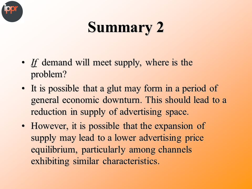 Summary 2 If demand will meet supply, where is the problem If demand will meet supply, where is the problem.