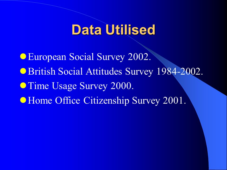 Data Utilised European Social Survey 2002. British Social Attitudes Survey 1984-2002.
