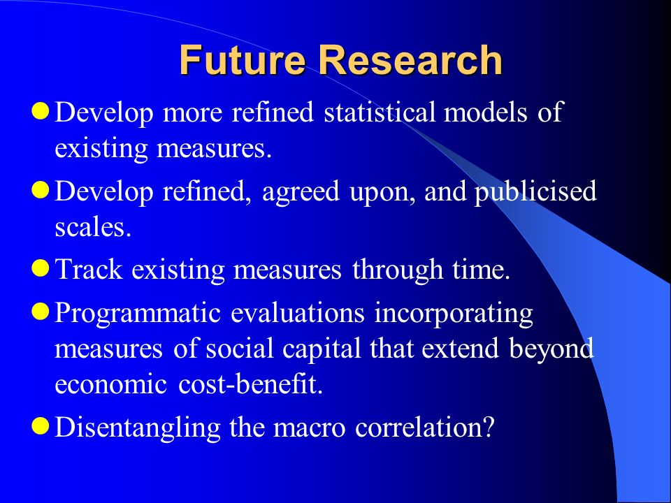 Future Research Develop more refined statistical models of existing measures.