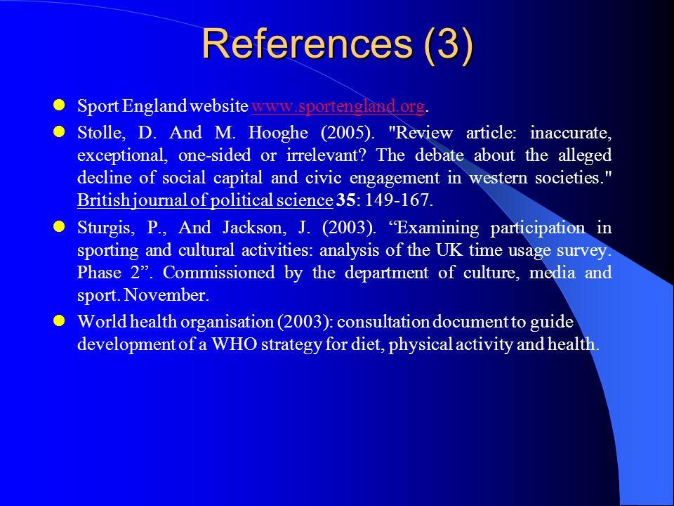 References (3) Sport England website www.sportengland.org.www.sportengland.org Stolle, D. And M. Hooghe (2005).