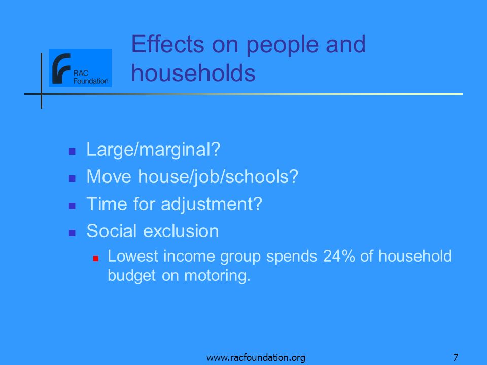www.racfoundation.org7 Effects on people and households Large/marginal.