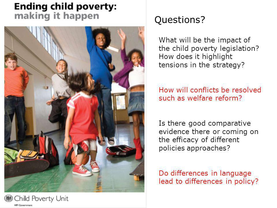 Questions? What will be the impact of the child poverty legislation? How does it highlight tensions in the strategy? How will conflicts be resolved su