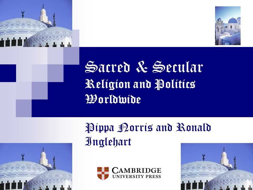 Sacred & Secular Religion and Politics Worldwide Pippa Norris and Ronald Inglehart