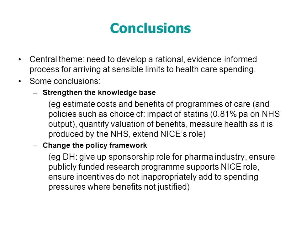 Conclusions Central theme: need to develop a rational, evidence-informed process for arriving at sensible limits to health care spending.