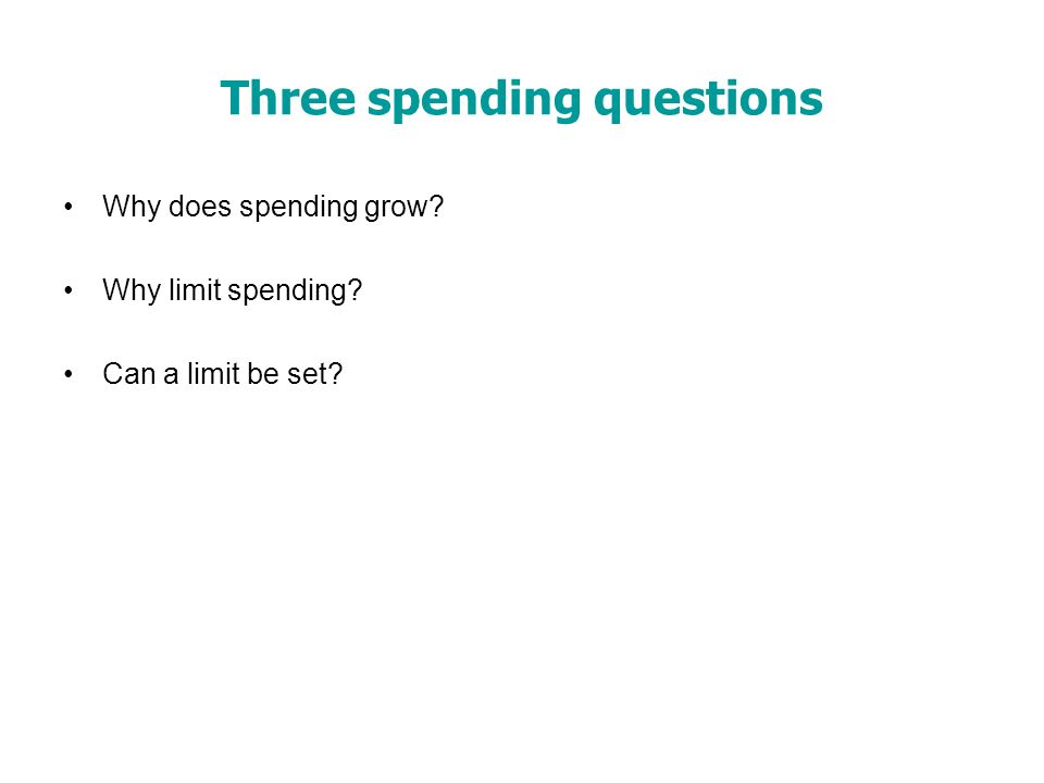 Three spending questions Why does spending grow Why limit spending Can a limit be set
