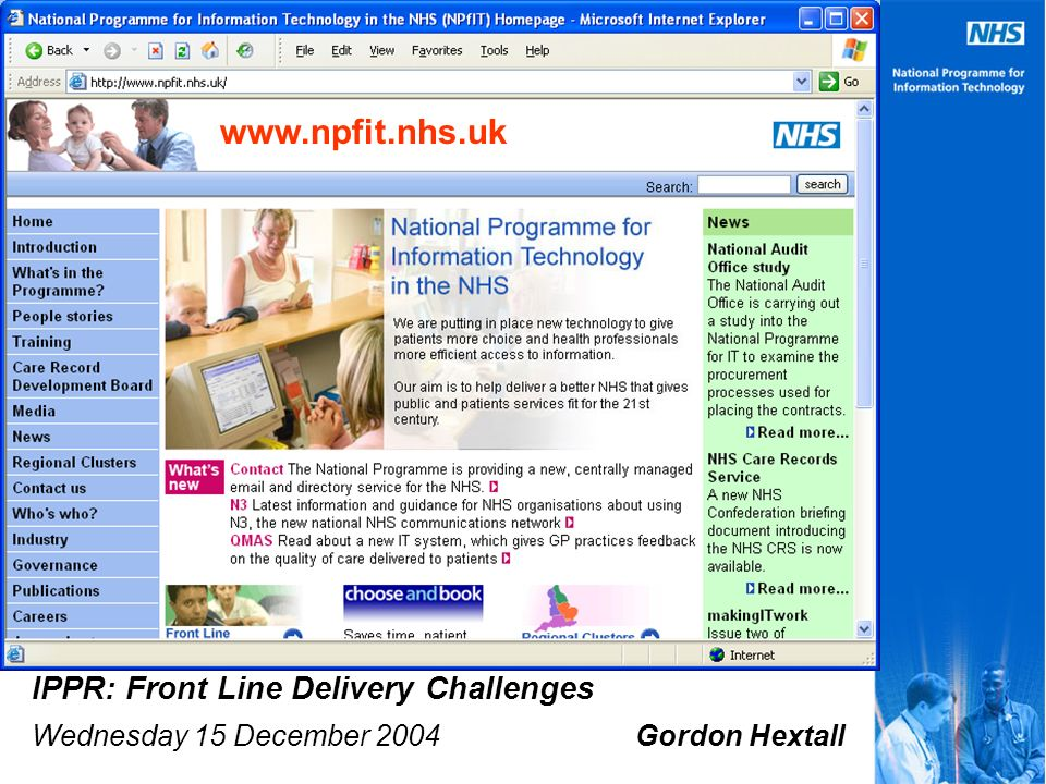 www.npfit.nhs.uk IPPR: Front Line Delivery Challenges Wednesday 15 December 2004 Gordon Hextall