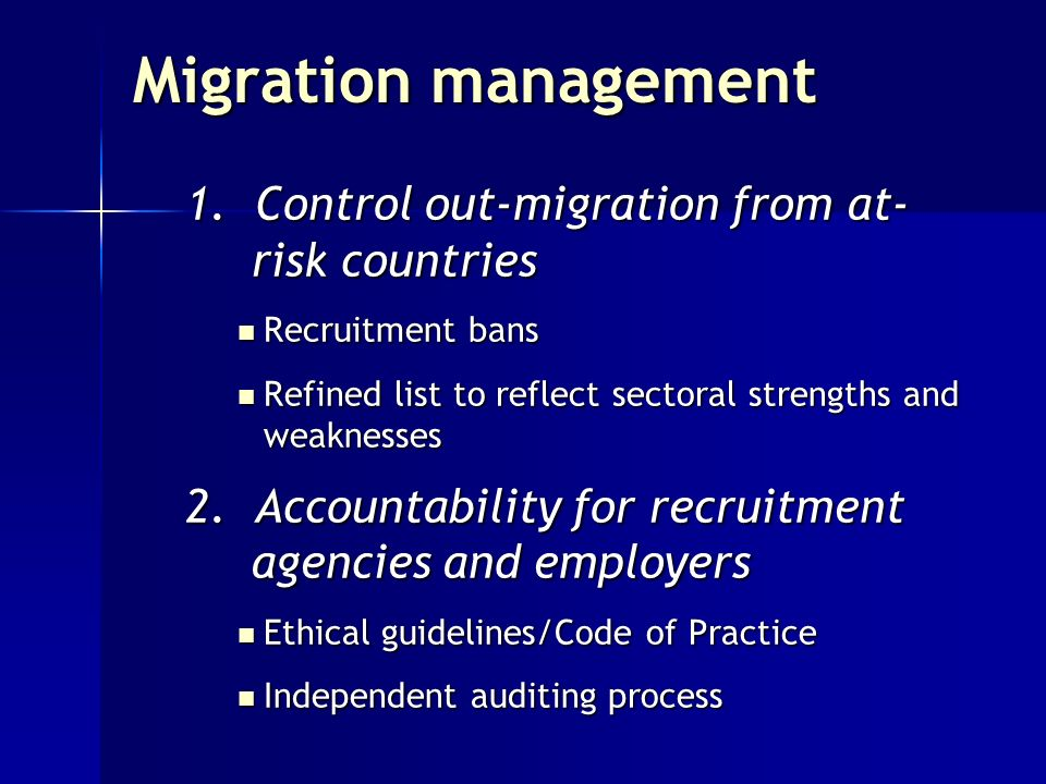Migration management 1. Control out-migration from at- risk countries Recruitment bans Recruitment bans Refined list to reflect sectoral strengths and