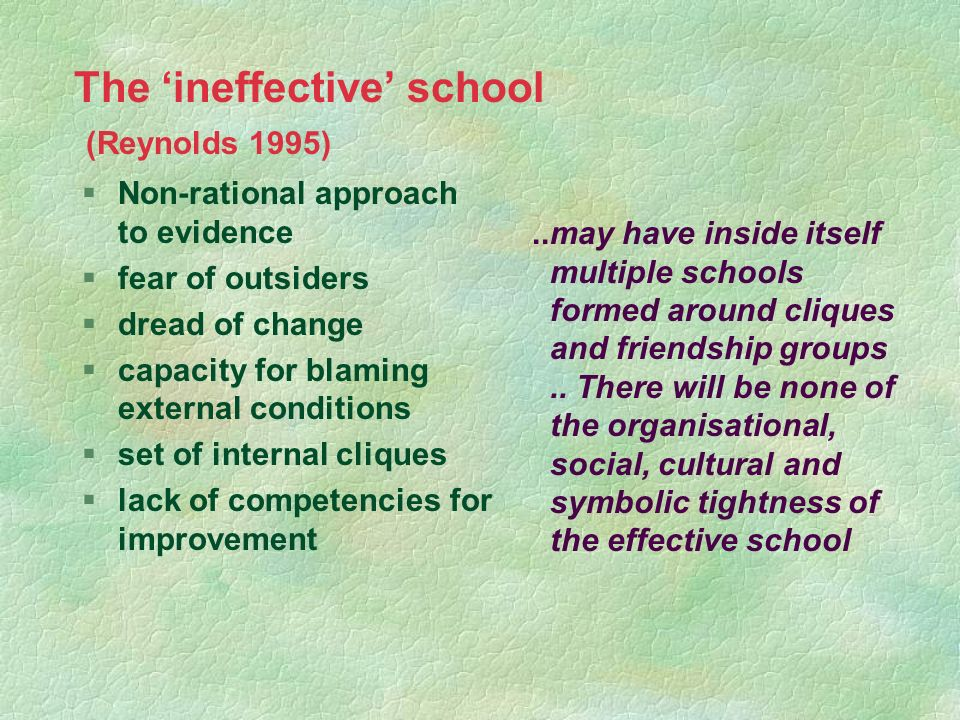 The ineffective school (Reynolds 1995) §Non-rational approach to evidence §fear of outsiders §dread of change §capacity for blaming external condition