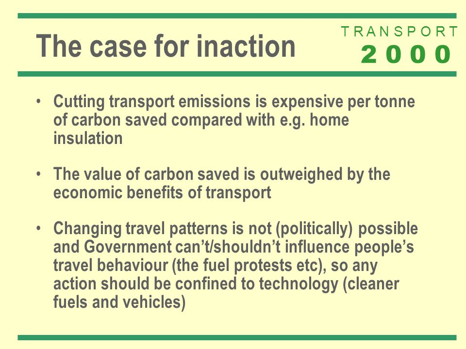 T R A N S P O R T 2 0 0 0 The case for inaction Cutting transport emissions is expensive per tonne of carbon saved compared with e.g. home insulation