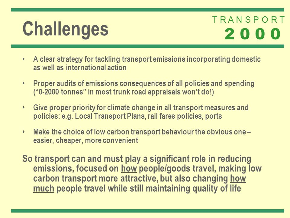 T R A N S P O R T 2 0 0 0 Challenges A clear strategy for tackling transport emissions incorporating domestic as well as international action Proper a