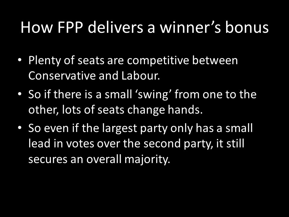 How FPP delivers a winners bonus Plenty of seats are competitive between Conservative and Labour. So if there is a small swing from one to the other,