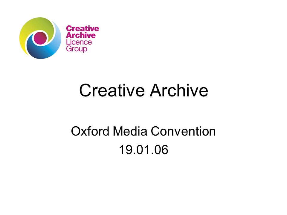 Creative Archive Oxford Media Convention 19.01.06