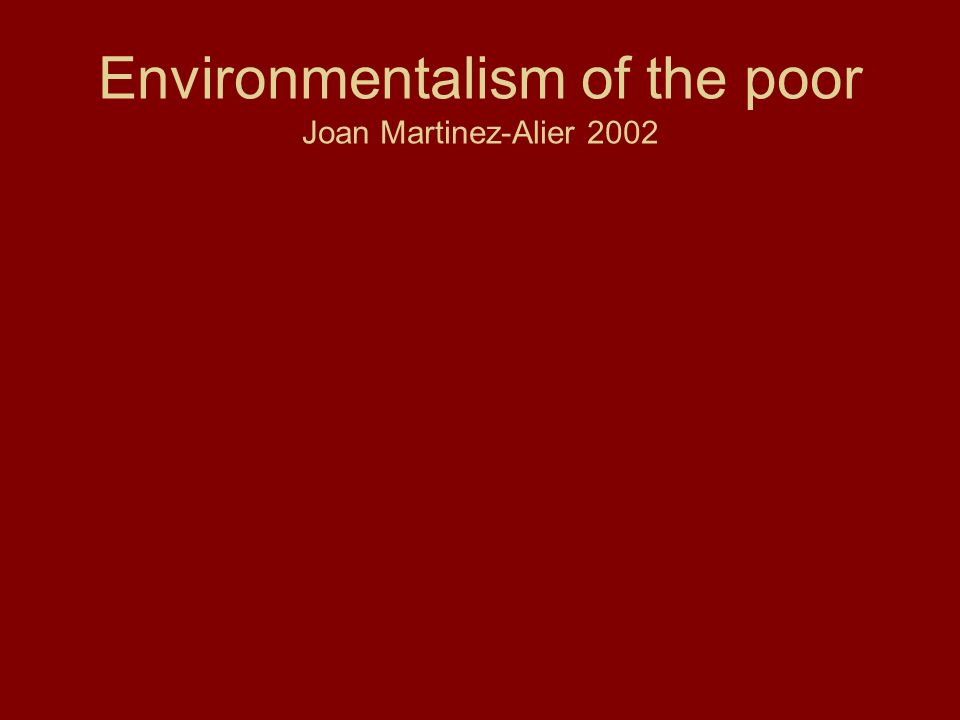 Environmentalism of the poor Joan Martinez-Alier 2002