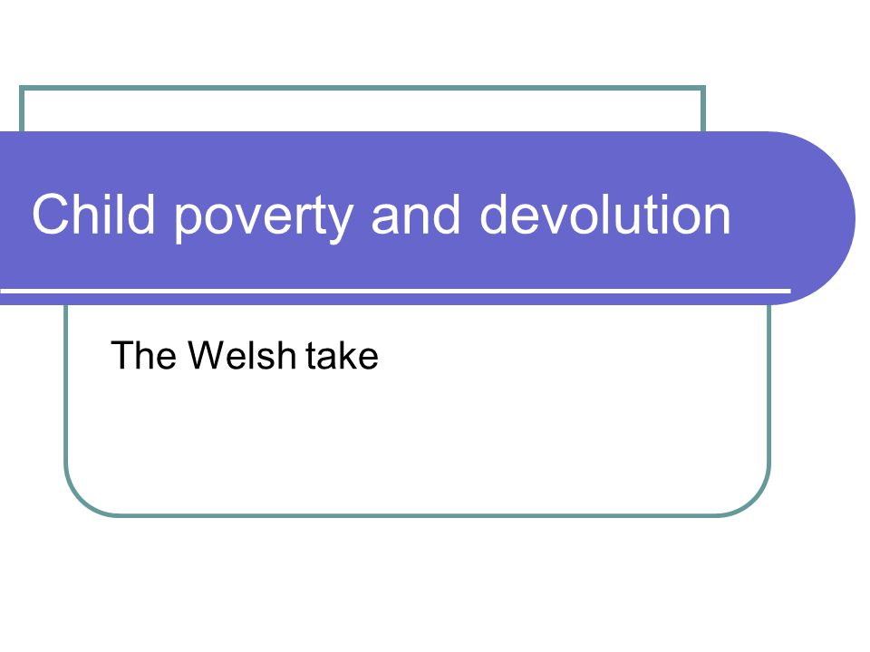 Child poverty and devolution The Welsh take
