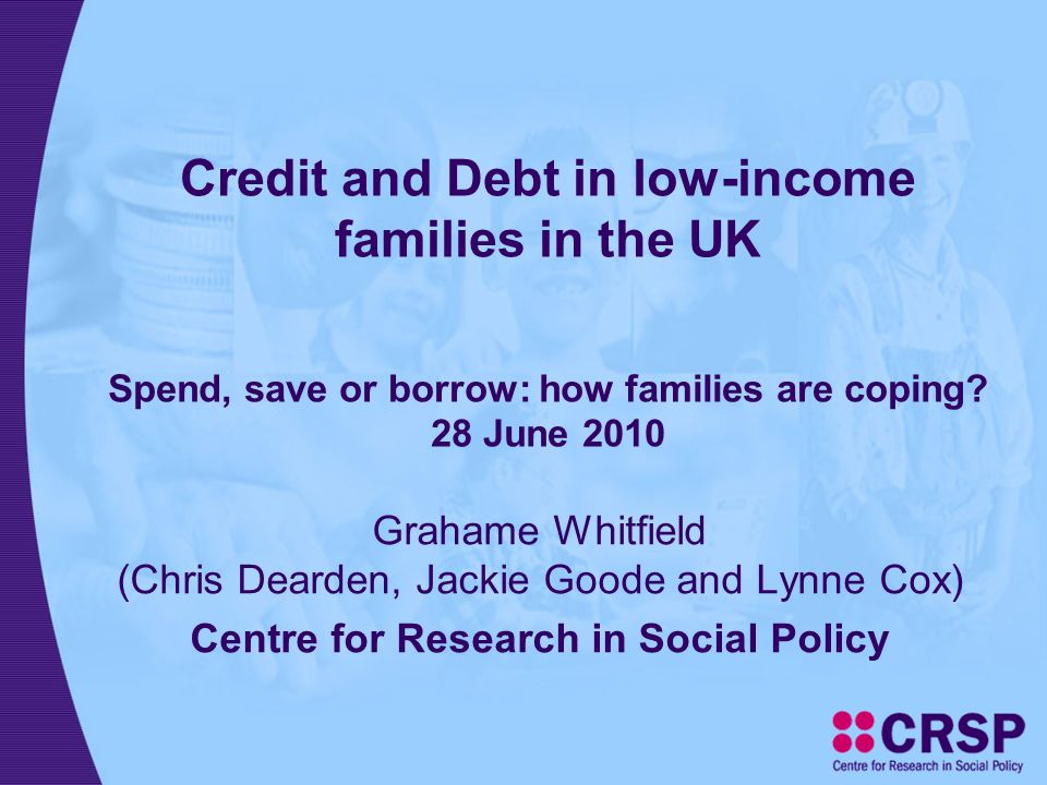 Credit and Debt in low-income families in the UK Spend, save or borrow: how families are coping.