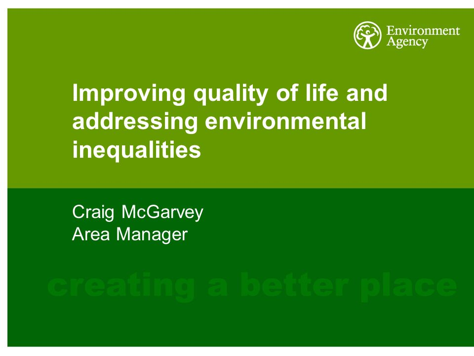 Improving quality of life and addressing environmental inequalities Craig McGarvey Area Manager