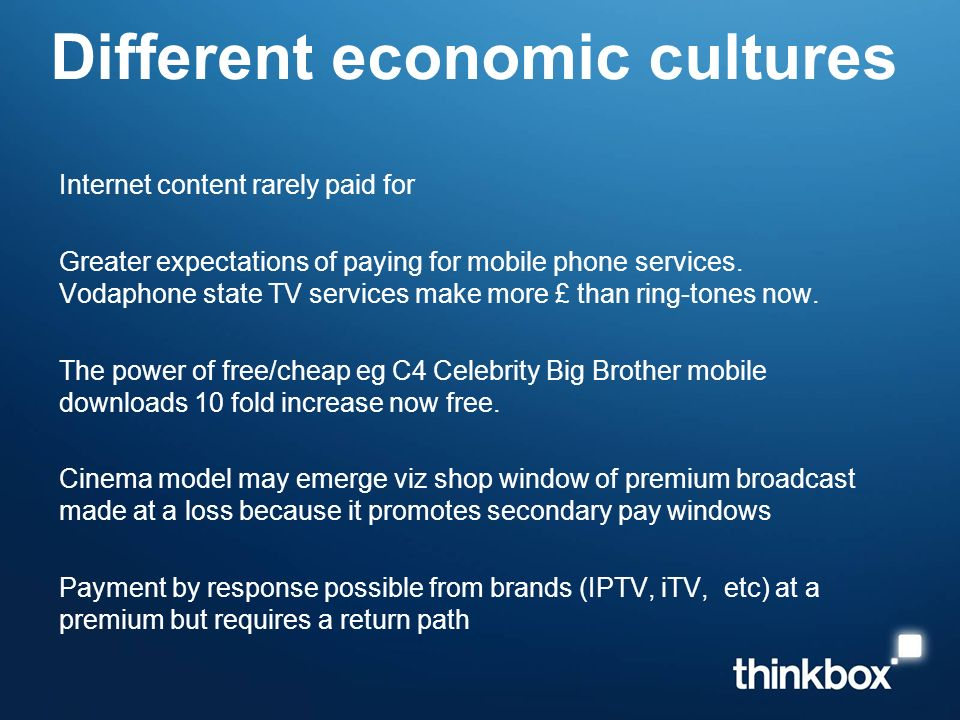 Different economic cultures Internet content rarely paid for Greater expectations of paying for mobile phone services.
