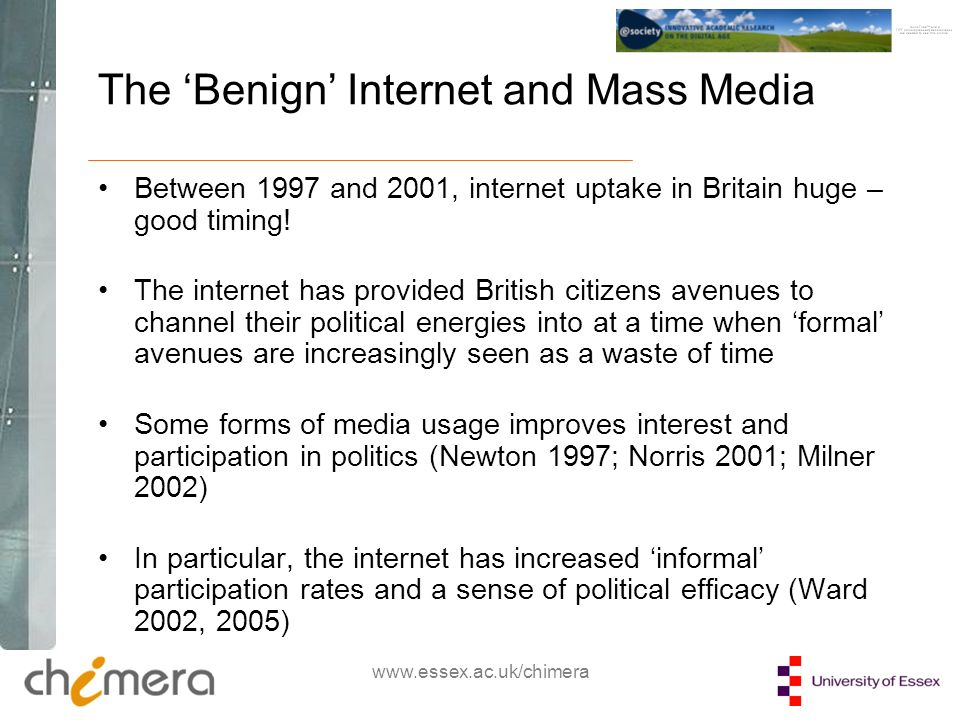 www.essex.ac.uk/chimera The Benign Internet and Mass Media Between 1997 and 2001, internet uptake in Britain huge – good timing.