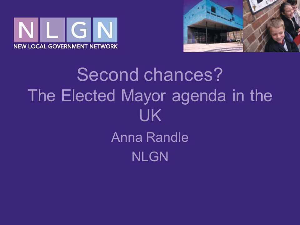 Second chances The Elected Mayor agenda in the UK Anna Randle NLGN