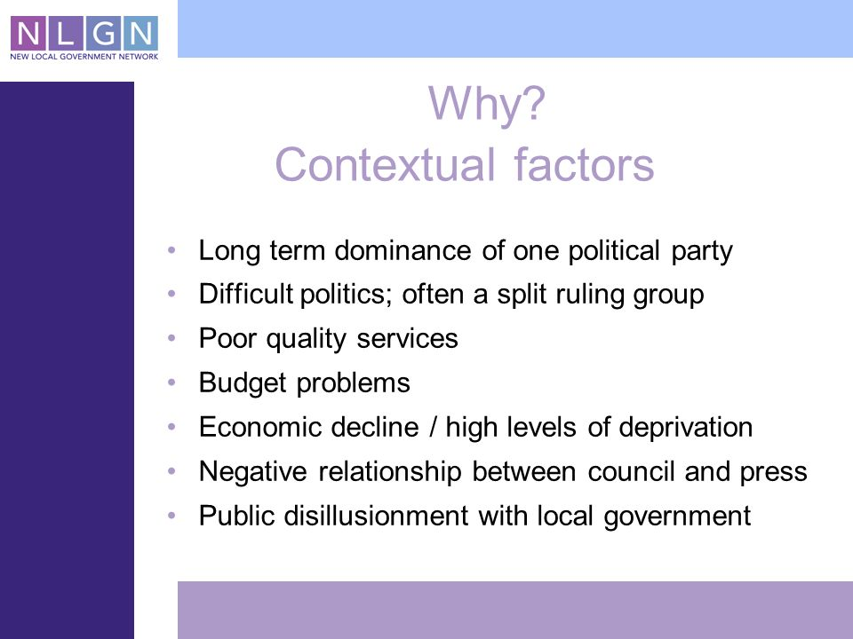 Why? Contextual factors Long term dominance of one political party Difficult politics; often a split ruling group Poor quality services Budget problem