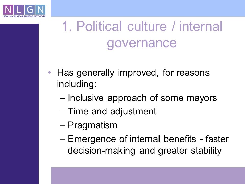 1. Political culture / internal governance Has generally improved, for reasons including: –Inclusive approach of some mayors –Time and adjustment –Pra