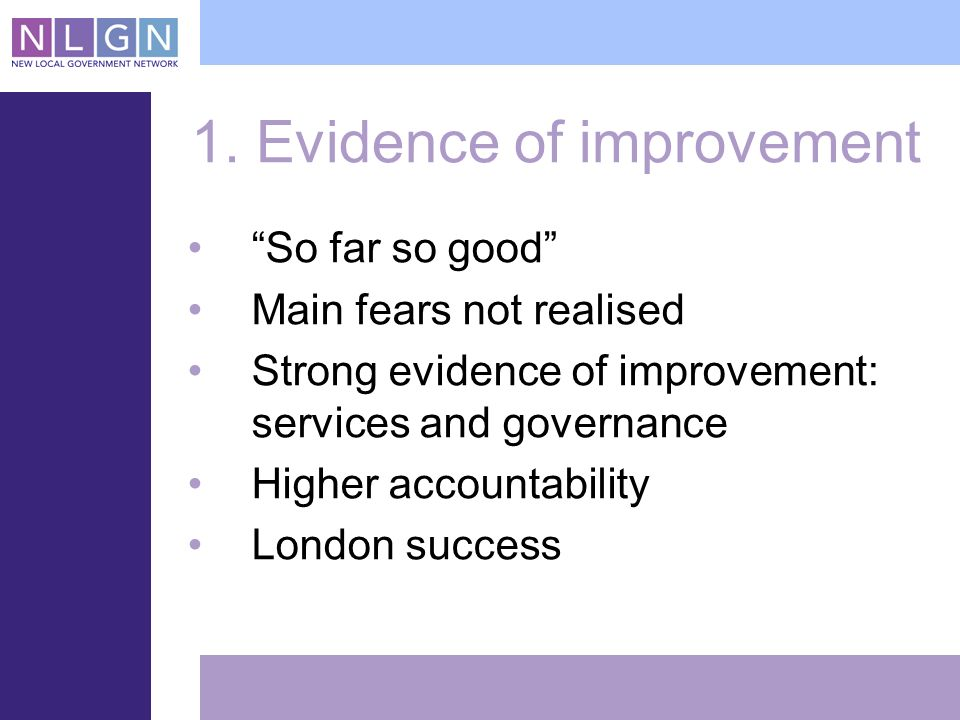 1. Evidence of improvement So far so good Main fears not realised Strong evidence of improvement: services and governance Higher accountability London