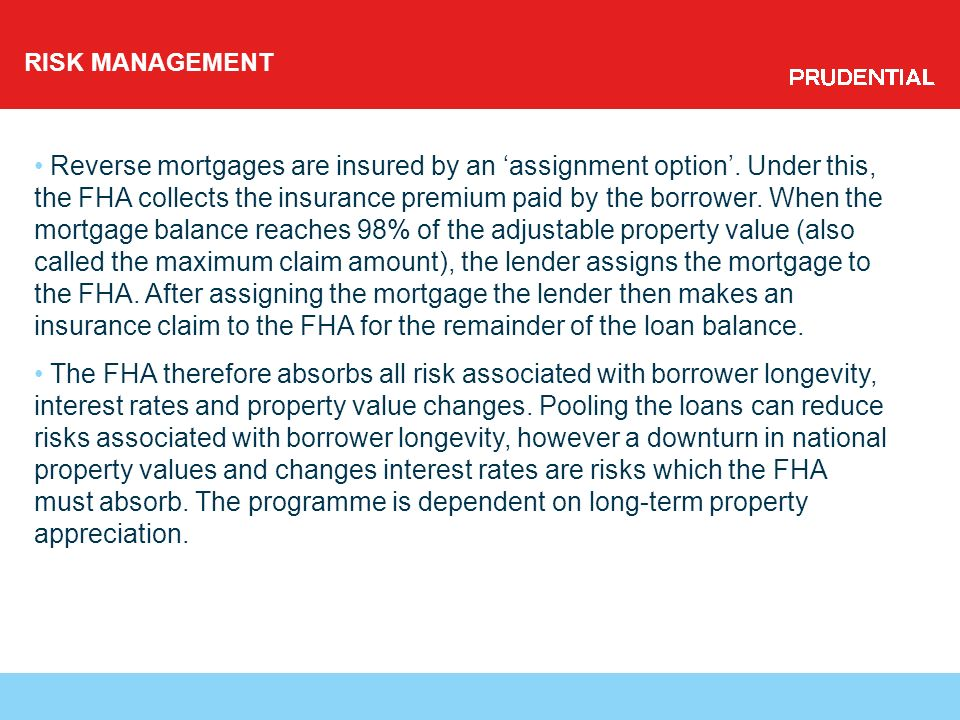 RISK MANAGEMENT Reverse mortgages are insured by an assignment option.