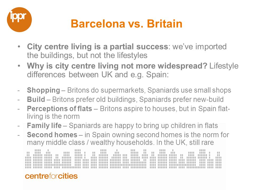 Barcelona vs. Britain City centre living is a partial success: weve imported the buildings, but not the lifestyles Why is city centre living not more