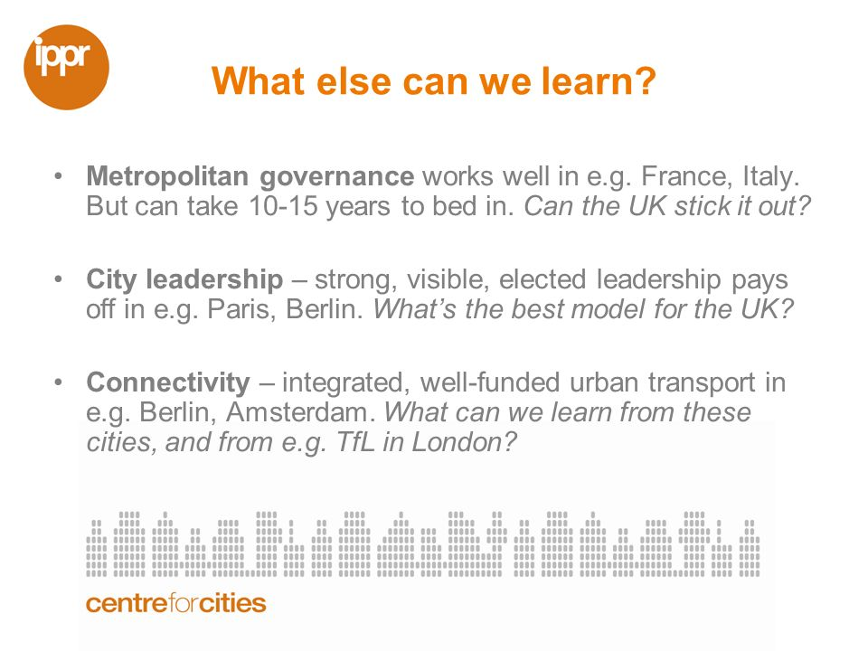 What else can we learn. Metropolitan governance works well in e.g.