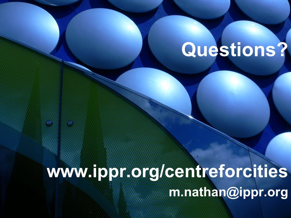 Questions www.ippr.org/centreforcities m.nathan@ippr.org