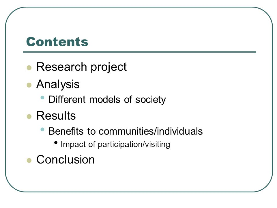 Contents Research project Analysis Different models of society Results Benefits to communities/individuals Impact of participation/visiting Conclusion