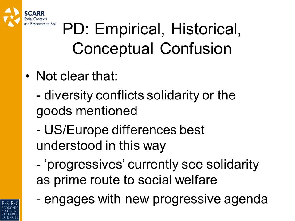 PD: Empirical, Historical, Conceptual Confusion Not clear that: - diversity conflicts solidarity or the goods mentioned - US/Europe differences best u