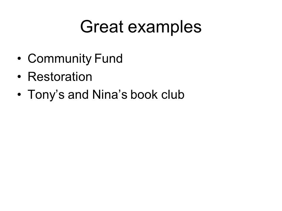 Great examples Community Fund Restoration Tonys and Ninas book club